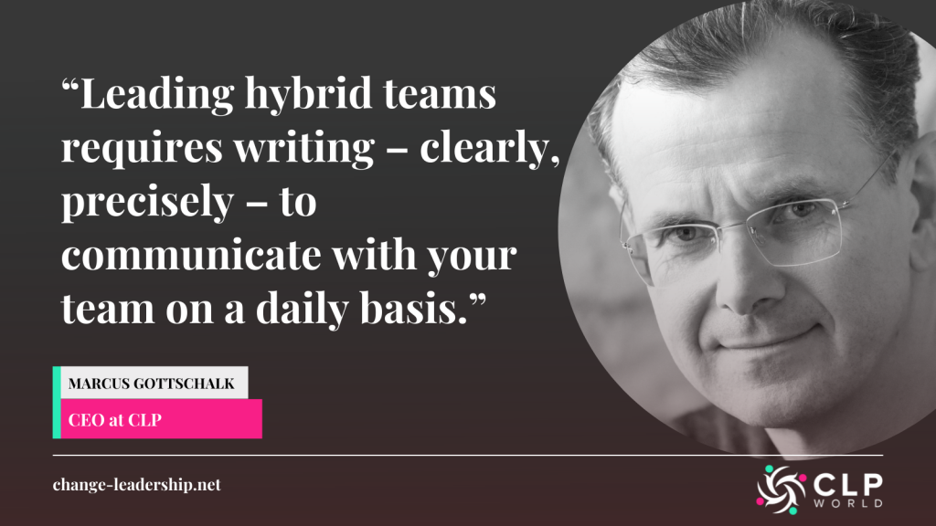 """A quote from Marcus Gottschalk, CEO at CLP saying """"Leading hybrid teams requires writing – clearly, precisely – to communicate with your team on a daily basis."""""""